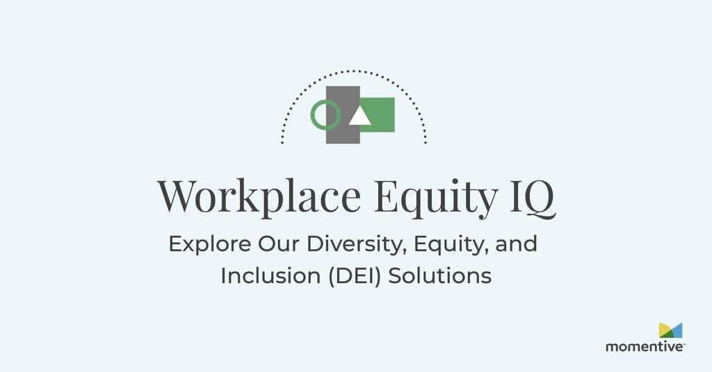 How to close DEI gaps: Using Workplace Equity IQ to improve employees' lived experiences and progress