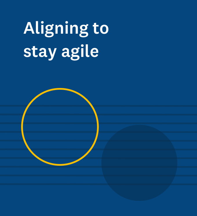 Aligning to stay agile