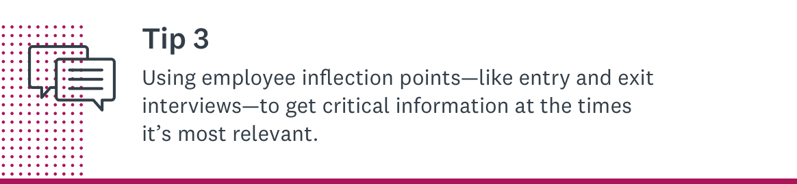 Using employee inflection points, such as entry and exit interviews, to get critical information at the times when it's most relevant
