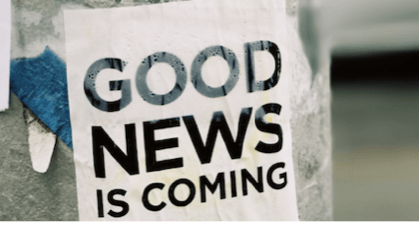 """A sign that reads """"good news is coming"""""""